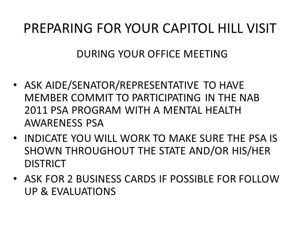 PREPARING FOR YOUR CAPITOL HILL VISIT DURING YOUR OFFICE MEETING ASK AIDE/SENATOR/REPRESENTATIVE TO HAVE MEMBER COMMIT TO PARTICIPATING IN THE NAB 201