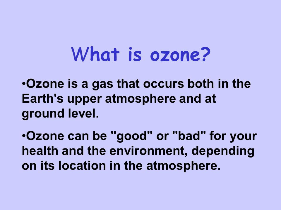 Ozone occurs in two layers of the atmosphere.