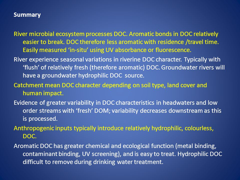 Summary River microbial ecosystem processes DOC. Aromatic bonds in DOC relatively easier to break.