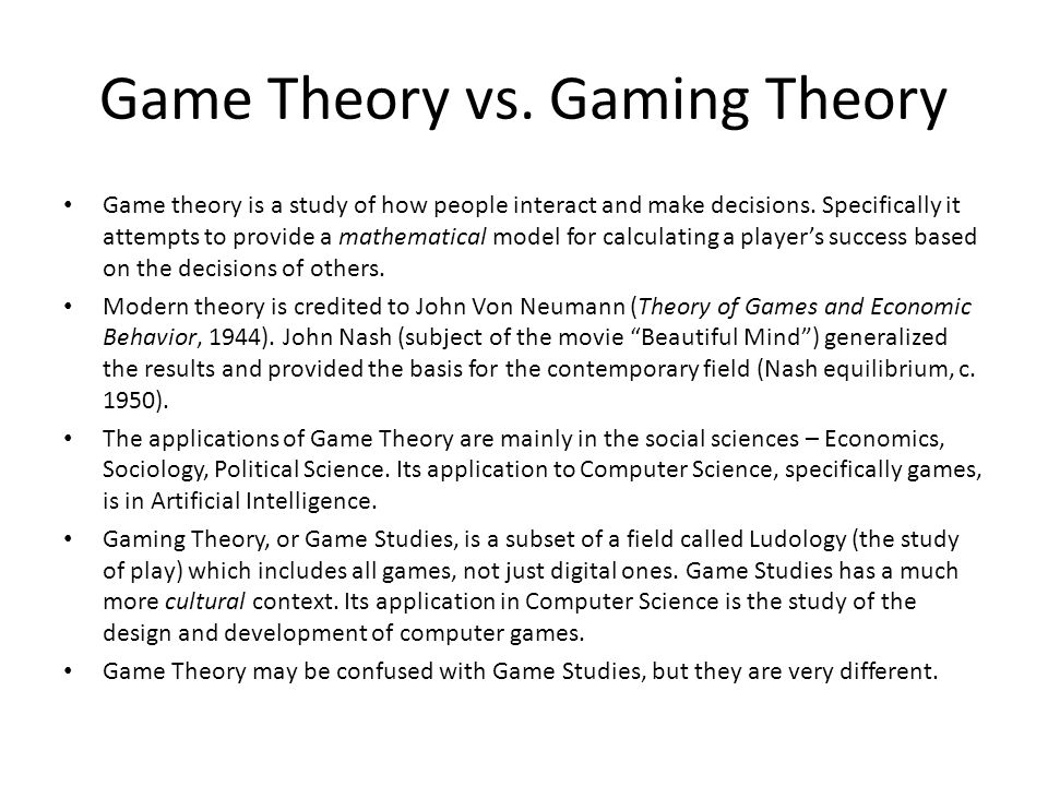 Game Theory vs. Gaming Theory Game theory is a study of how people interact and make decisions.