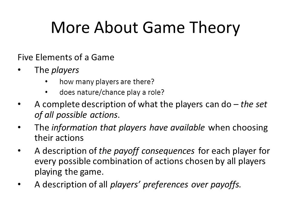 More About Game Theory Five Elements of a Game The players how many players are there.