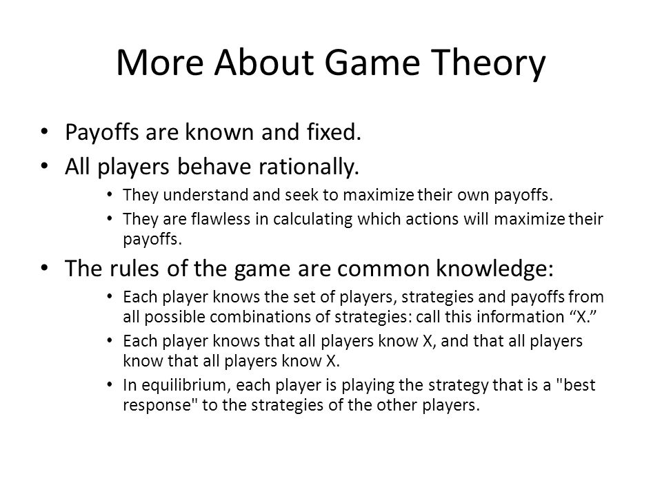 More About Game Theory Payoffs are known and fixed.