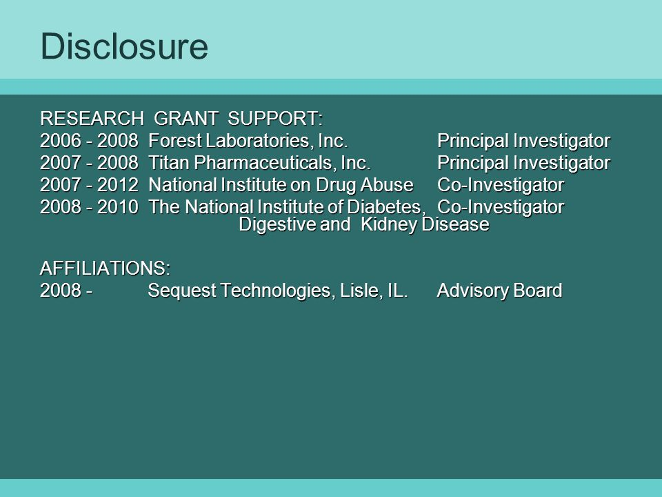 Disclosure RESEARCH GRANT SUPPORT: 2006 - 2008 Forest Laboratories, Inc.