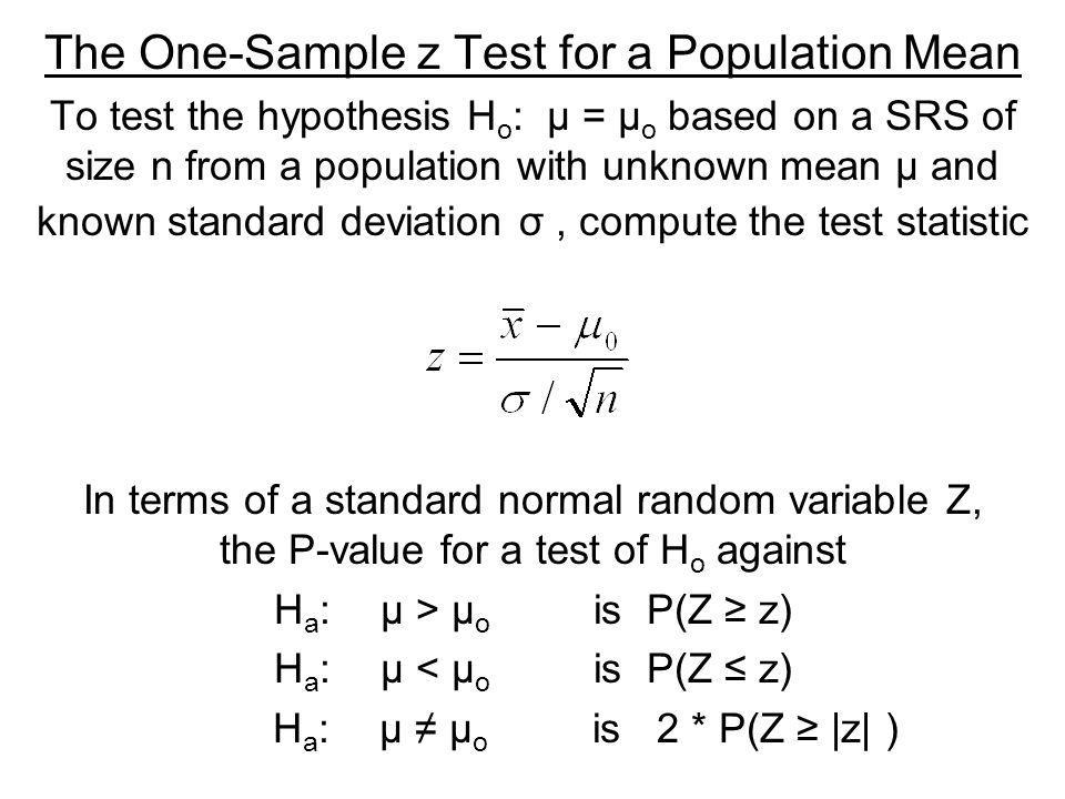 The One-Sample z Test for a Population Mean To test the hypothesis H o : µ = µ o based on a SRS of size n from a population with unknown mean µ and kn