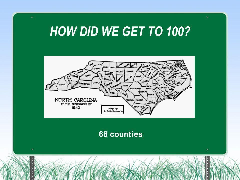 HOW DID WE GET TO 100? 68 counties