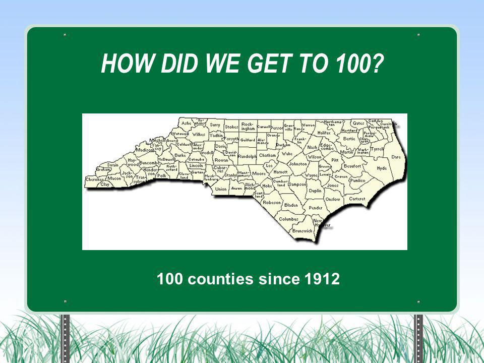 HOW DID WE GET TO 100? 100 counties since 1912