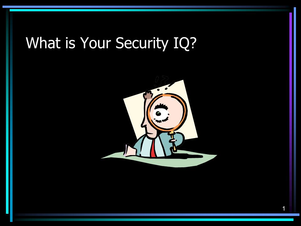 1 What is Your Security IQ?
