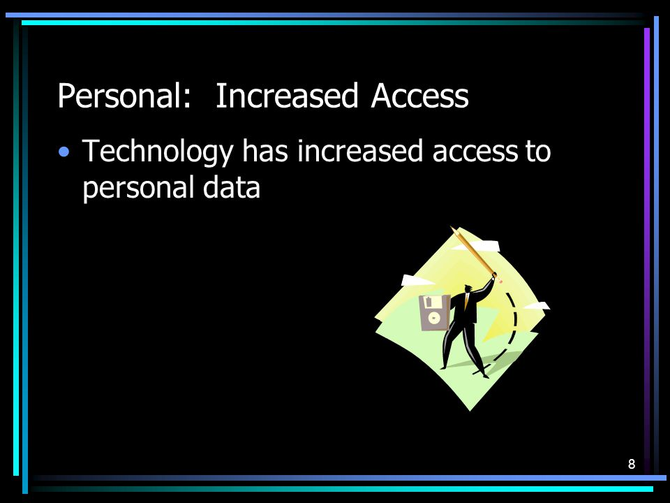 8 Personal: Increased Access Technology has increased access to personal data