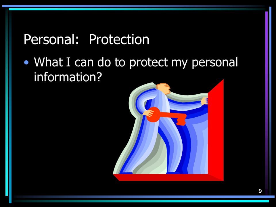 9 Personal: Protection What I can do to protect my personal information?