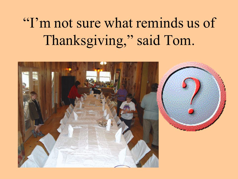 We need somethings to decorate for Thanksgiving, said Mother.