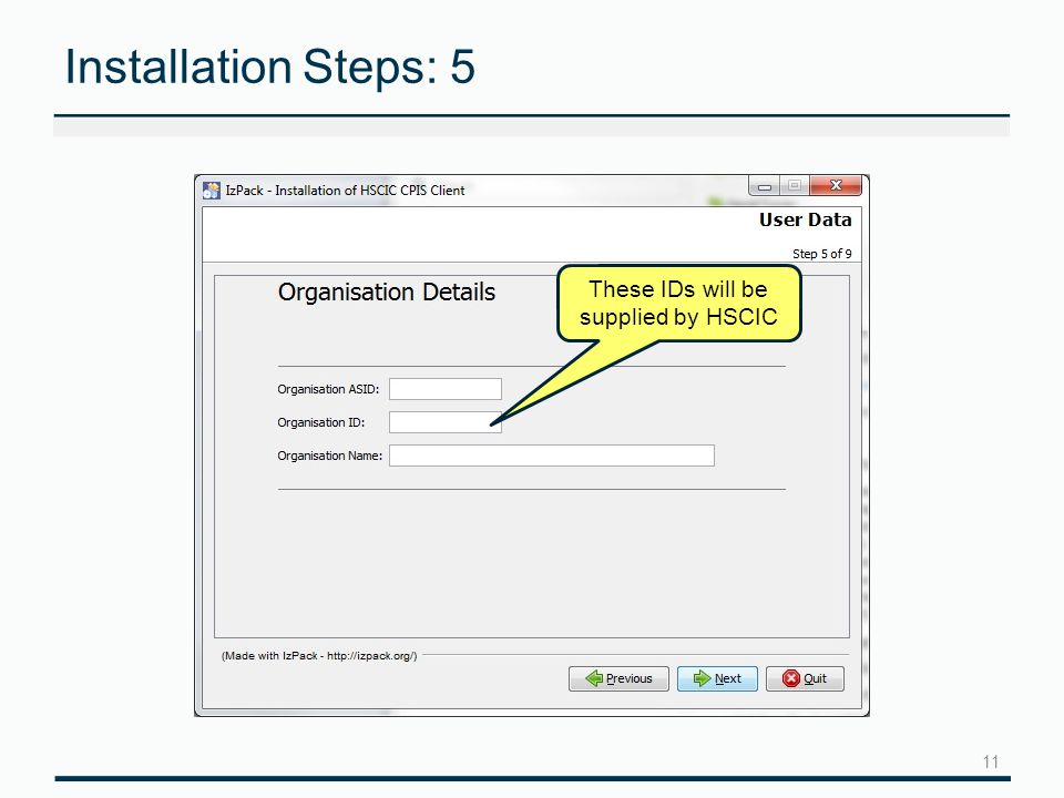 11 Installation Steps: 5 These IDs will be supplied by HSCIC