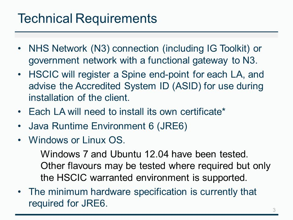Technical Requirements NHS Network (N3) connection (including IG Toolkit) or government network with a functional gateway to N3.