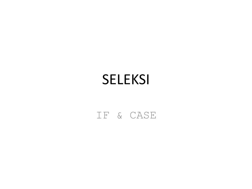 SELEKSI IF & CASE
