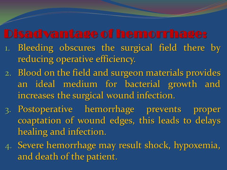 Disadvantage of hemorrhage: 1.