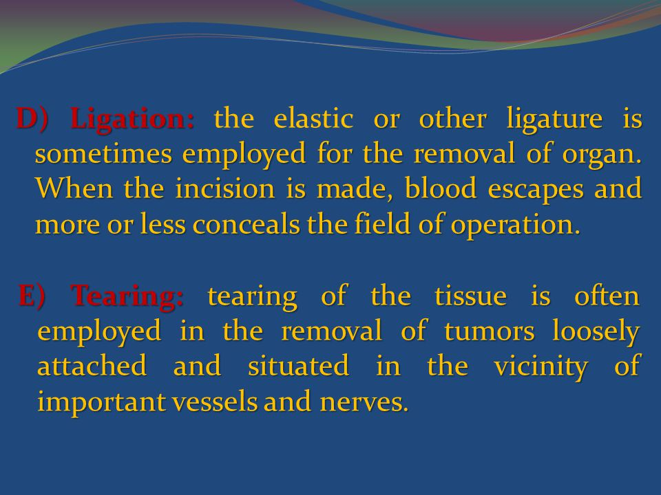 D) Ligation: or other ligature is sometimes employed for the removal of organ.