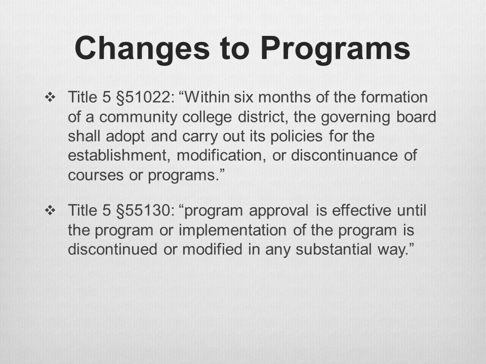 "Changes to Programs  Title 5 §51022: ""Within six months of the formation of a community college district, the governing board shall adopt and carry o"