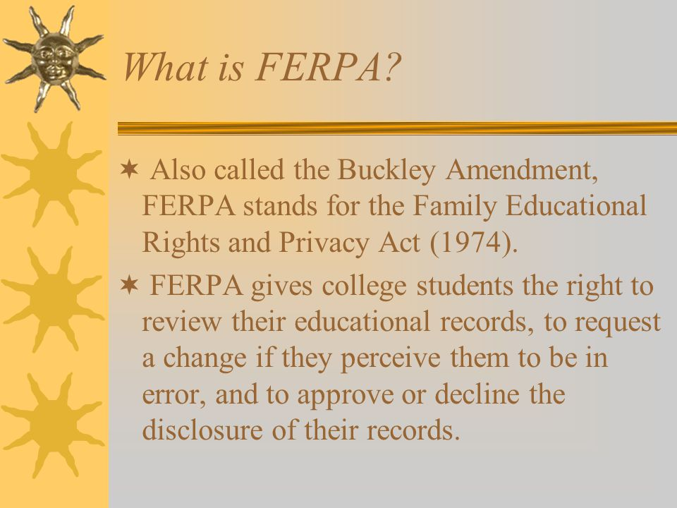 FERPA, cont. Colleges and universities may disclose what FERPA defines as Directory Information.
