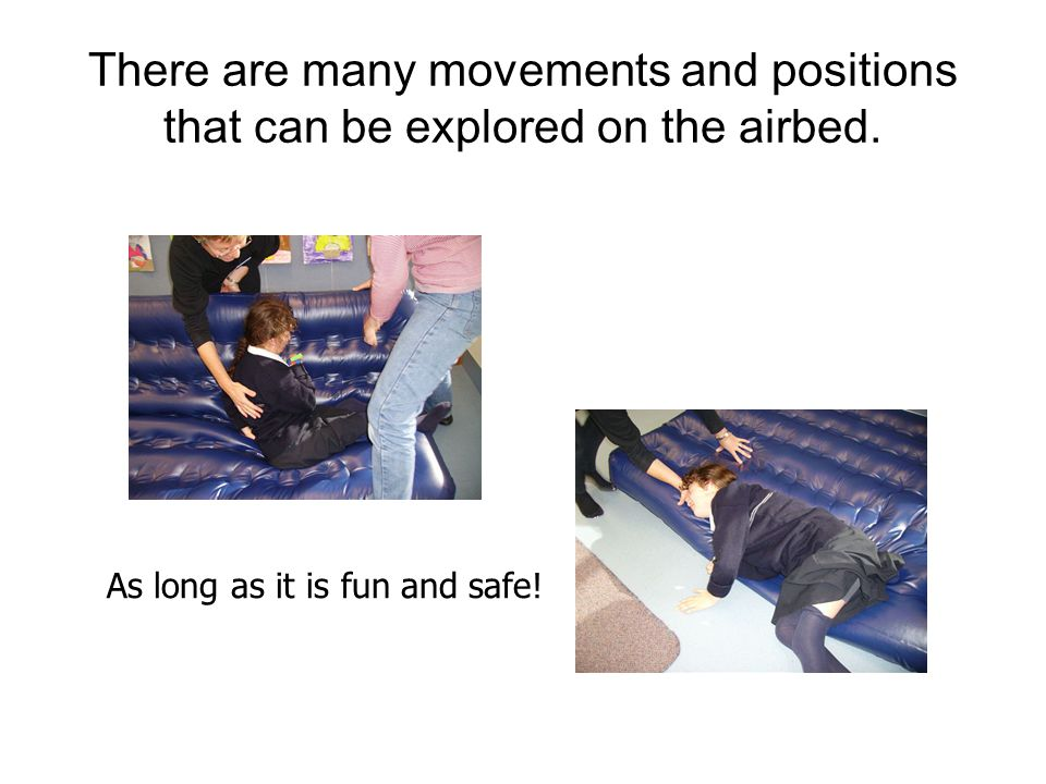 There are many movements and positions that can be explored on the airbed.