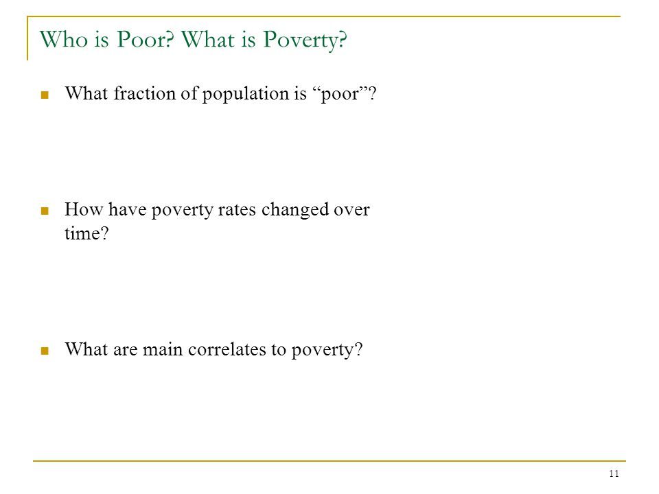 11 Who is Poor. What is Poverty. What fraction of population is poor .