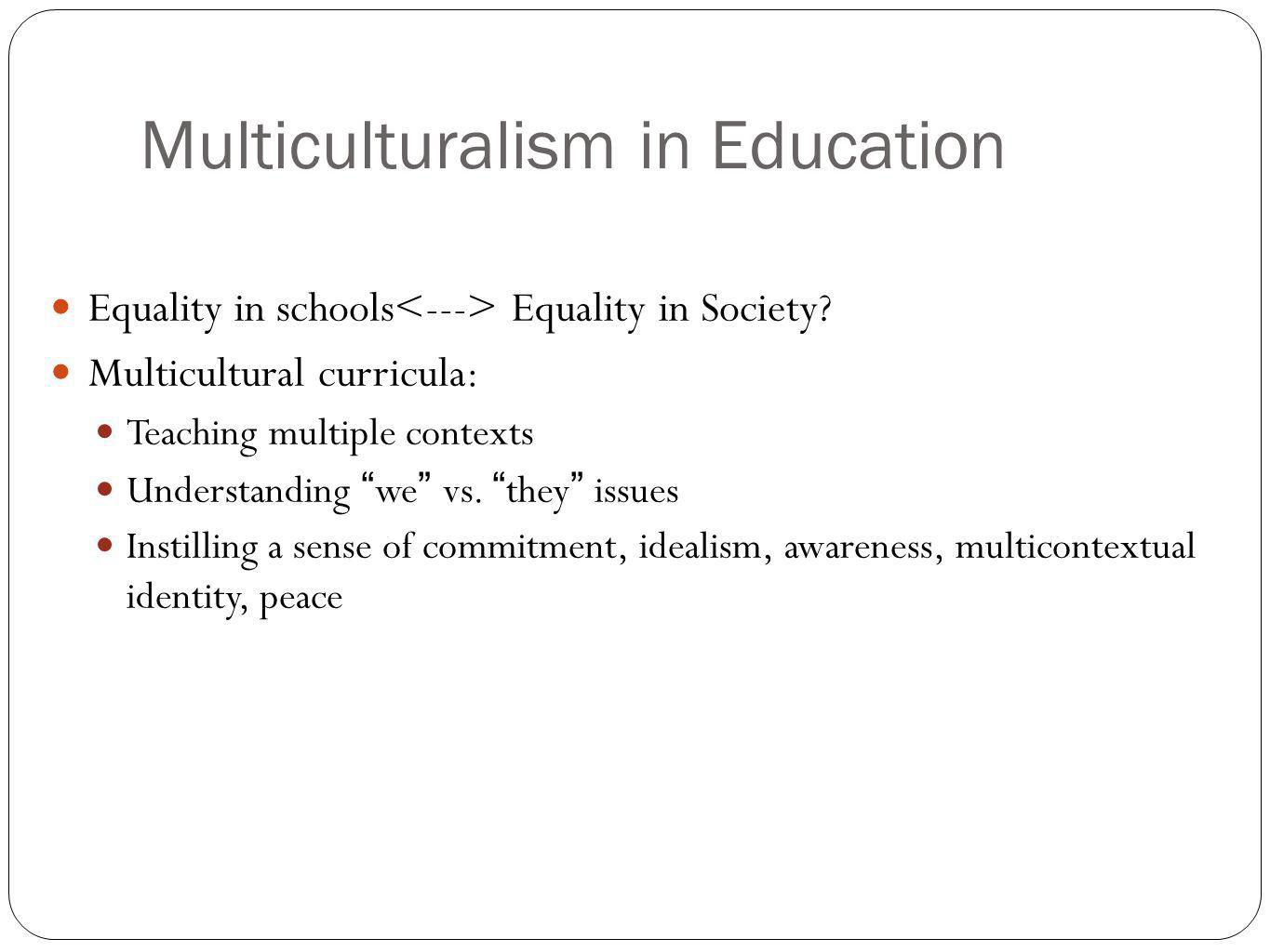 """Multiculturalism in Education Equality in schools Equality in Society? Multicultural curricula: Teaching multiple contexts Understanding """"we"""" vs. """"the"""