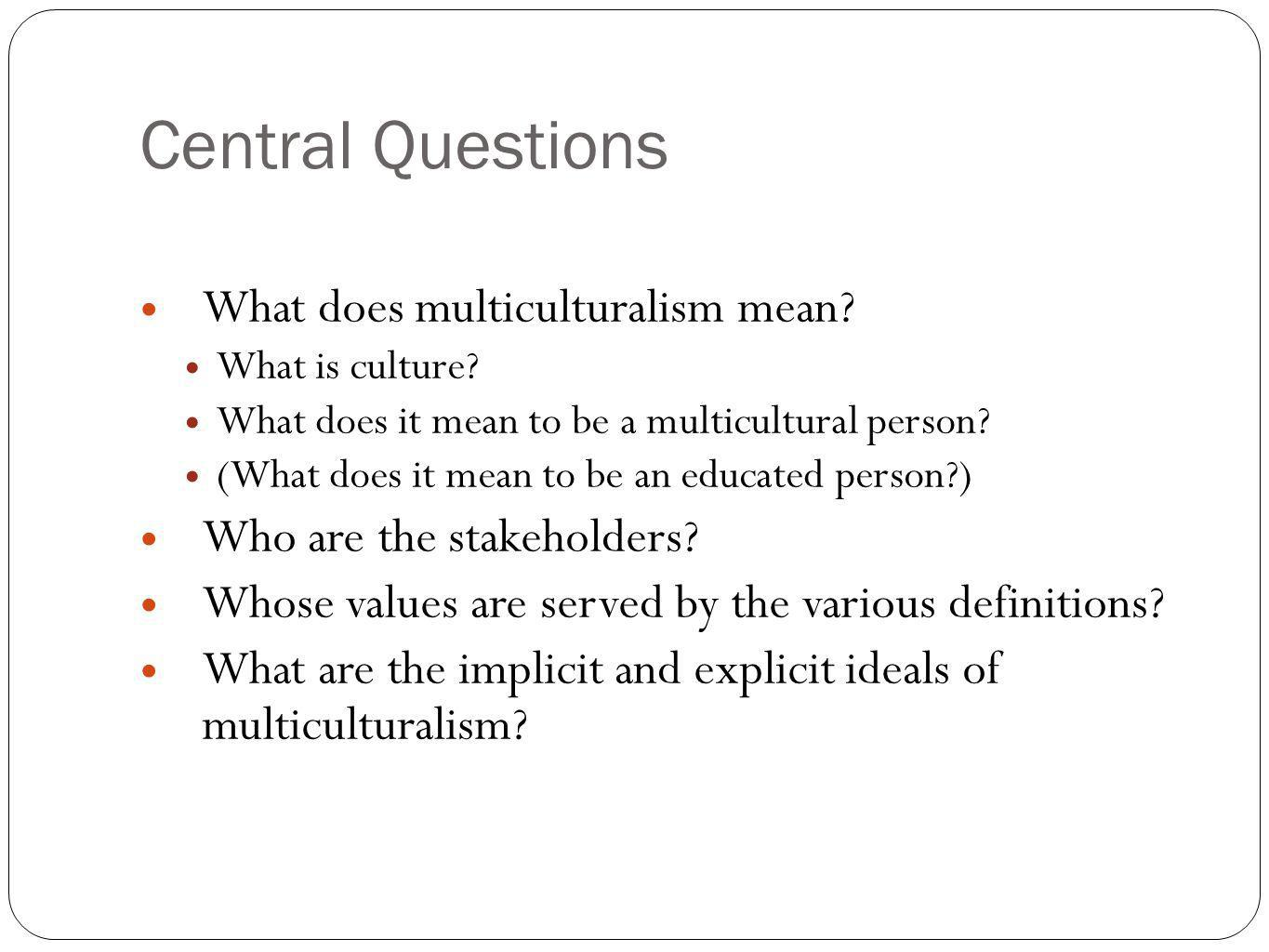 Central Questions What does multiculturalism mean.