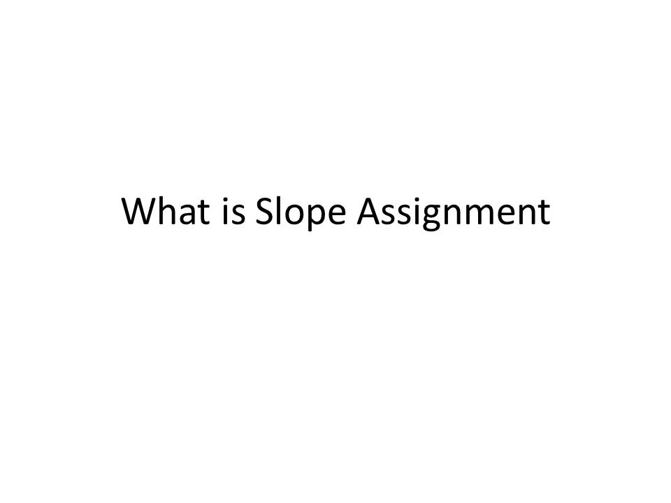 What is Slope Assignment