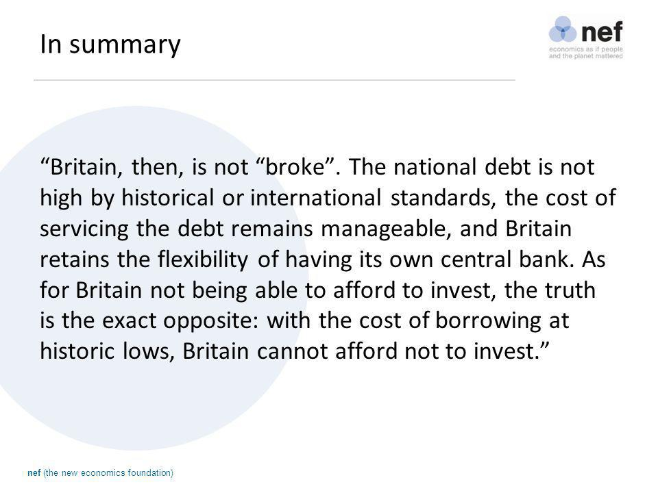 nef (the new economics foundation) In summary Britain, then, is not broke .