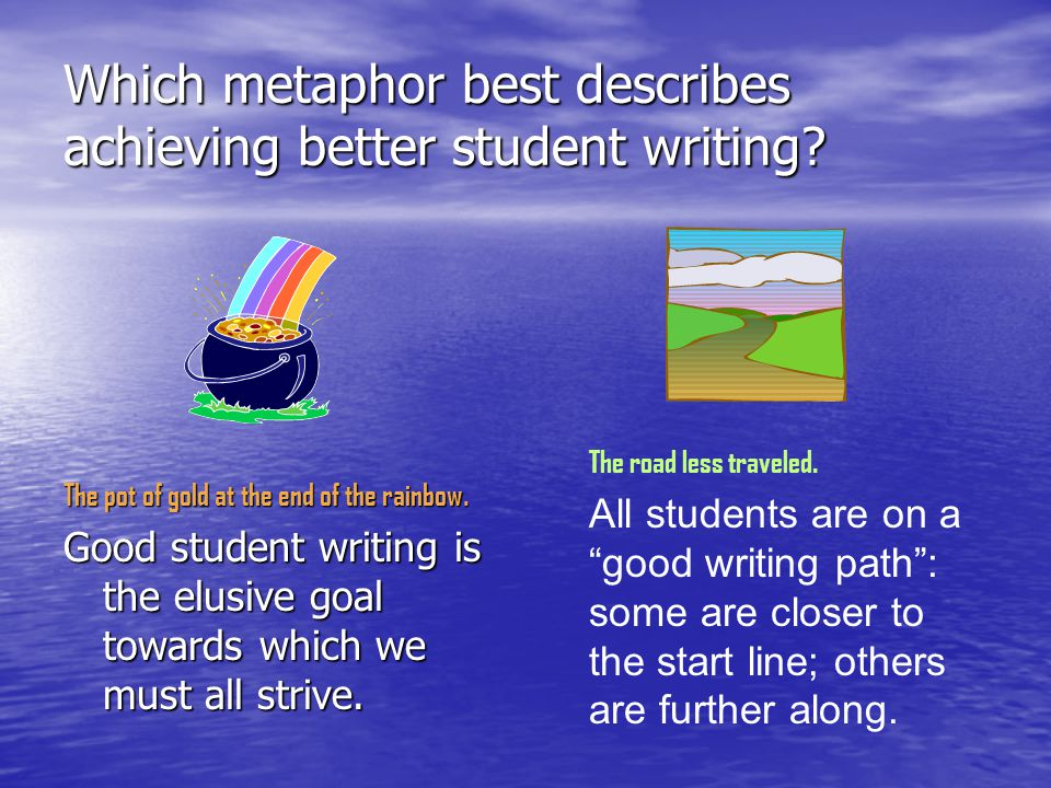 The trouble with a pot of gold Too elusiveToo elusive It's either not raining, or not sunny, or the student writer is not in Ireland, but the pot of gold is never attainable.It's either not raining, or not sunny, or the student writer is not in Ireland, but the pot of gold is never attainable.