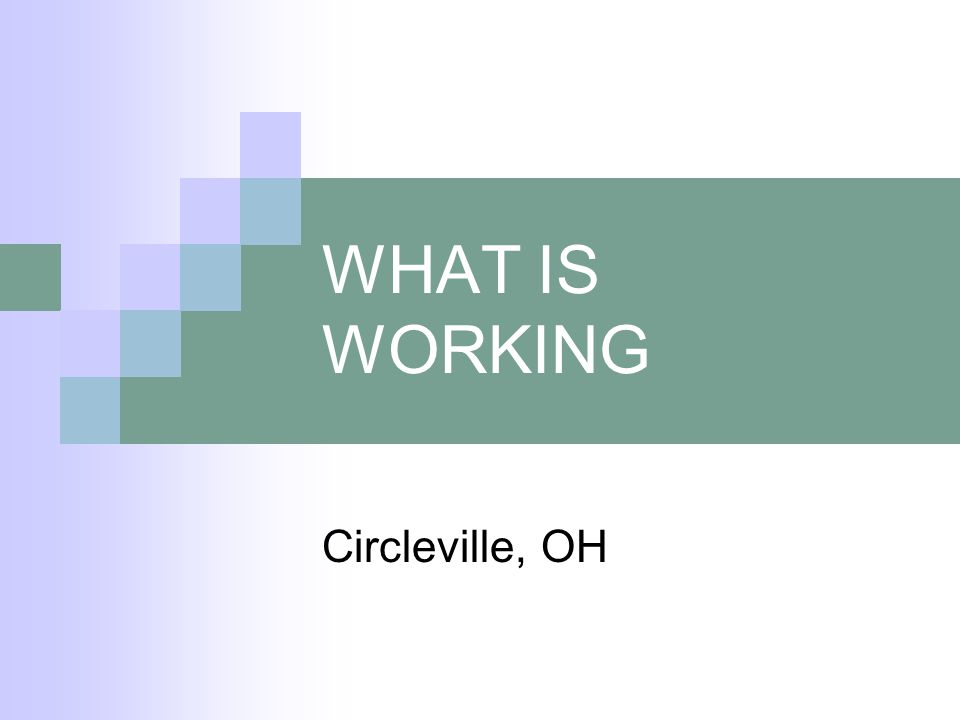 WHAT IS WORKING Circleville, OH