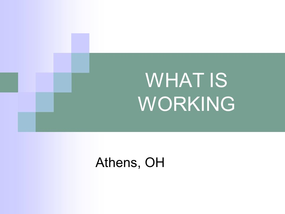 WHAT IS WORKING Athens, OH
