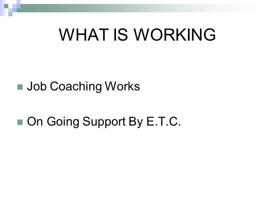WHAT IS WORKING Job Coaching Works On Going Support By E.T.C.