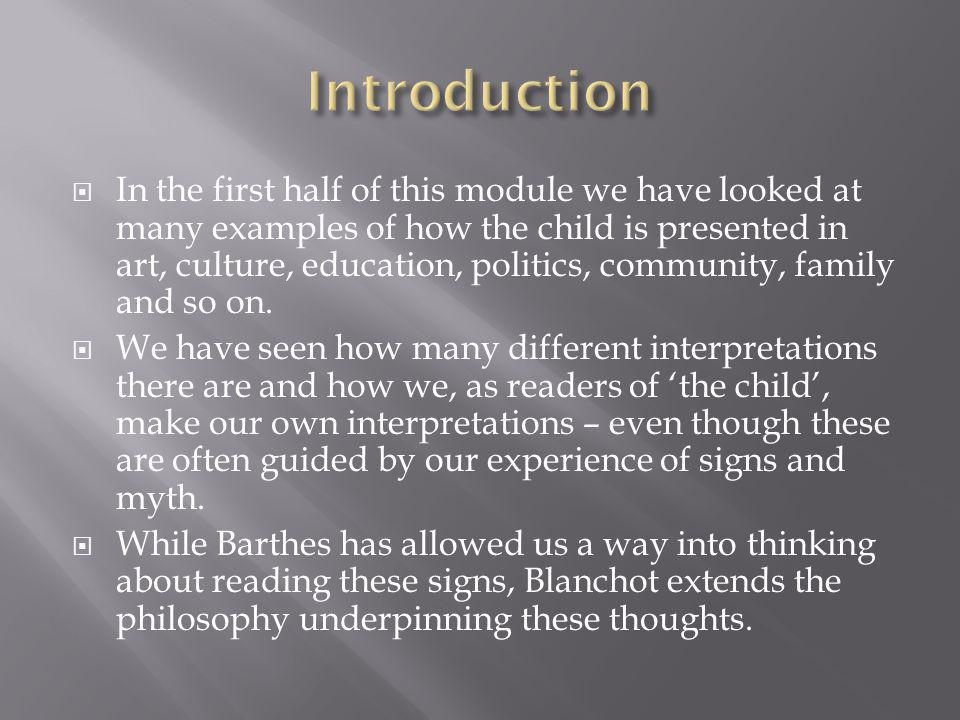  In the first half of this module we have looked at many examples of how the child is presented in art, culture, education, politics, community, fami
