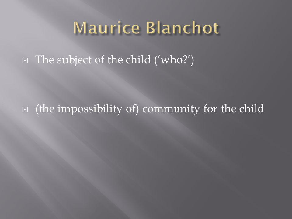  The subject of the child ('who ')  (the impossibility of) community for the child
