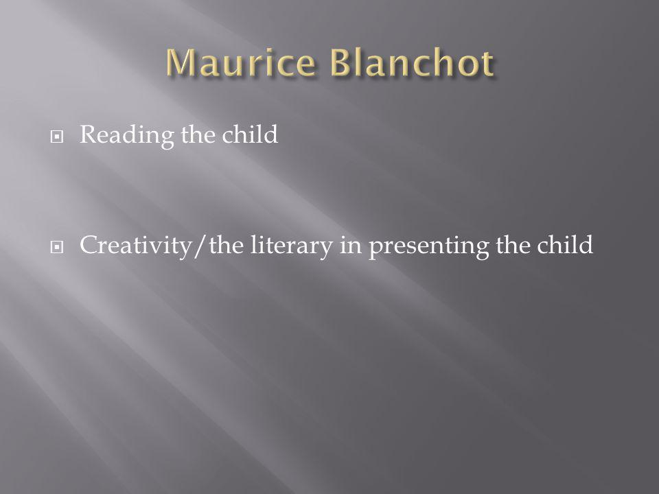  Reading the child  Creativity/the literary in presenting the child