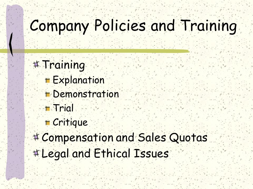 Company Policies and Training Training Explanation Demonstration Trial Critique Compensation and Sales Quotas Legal and Ethical Issues