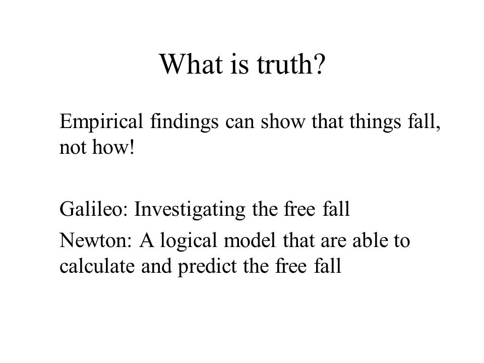 What is truth. Empirical findings can show that things fall, not how.