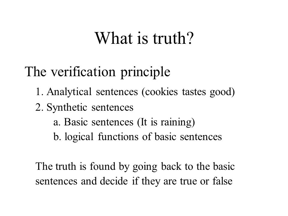 What is truth. The verification principle 1. Analytical sentences (cookies tastes good) 2.