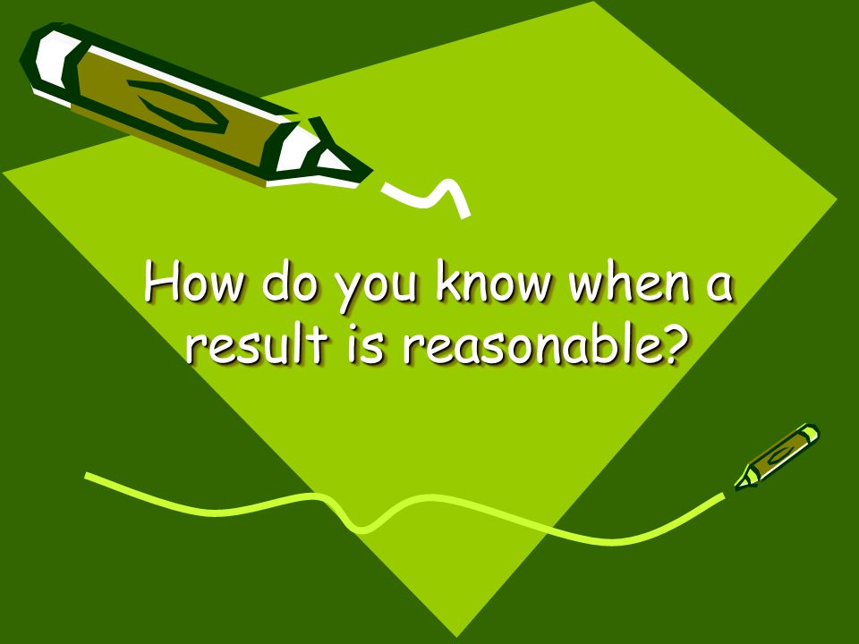 How do you know when a result is reasonable?