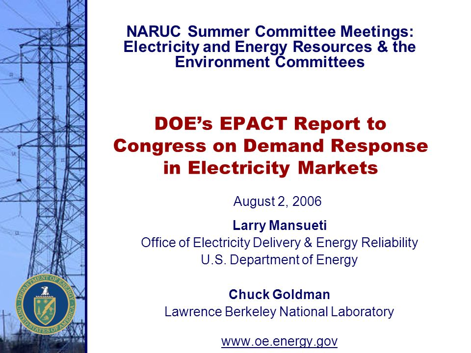 DOE's EPACT Report to Congress on Demand Response in Electricity Markets Larry Mansueti Office of Electricity Delivery & Energy Reliability U.S. Depar