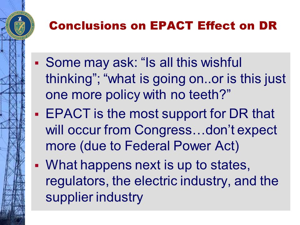 """Conclusions on EPACT Effect on DR  Some may ask: """"Is all this wishful thinking""""; """"what is going on..or is this just one more policy with no teeth?"""" """