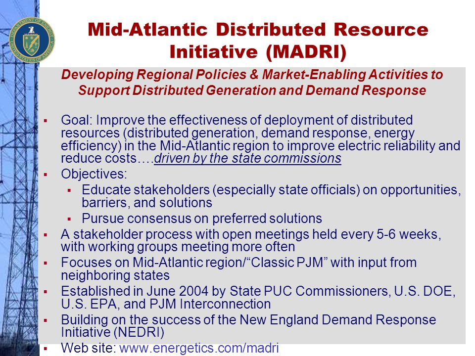 Mid-Atlantic Distributed Resource Initiative (MADRI) Developing Regional Policies & Market-Enabling Activities to Support Distributed Generation and D
