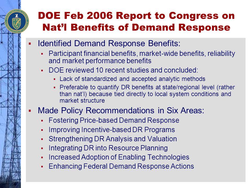 DOE Feb 2006 Report to Congress on Nat'l Benefits of Demand Response  Identified Demand Response Benefits:  Participant financial benefits, market-w