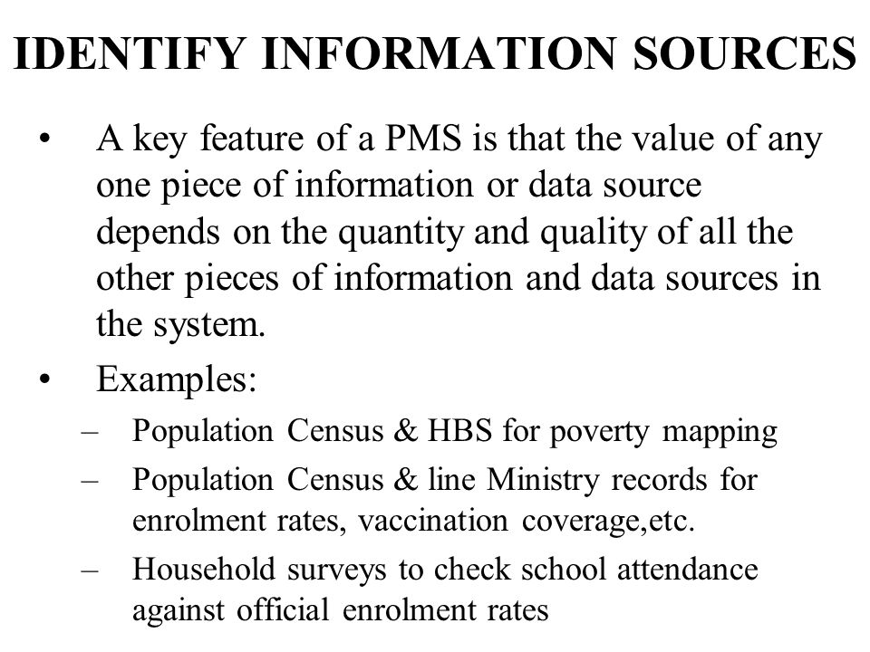 IDENTIFY INFORMATION SOURCES A key feature of a PMS is that the value of any one piece of information or data source depends on the quantity and quali