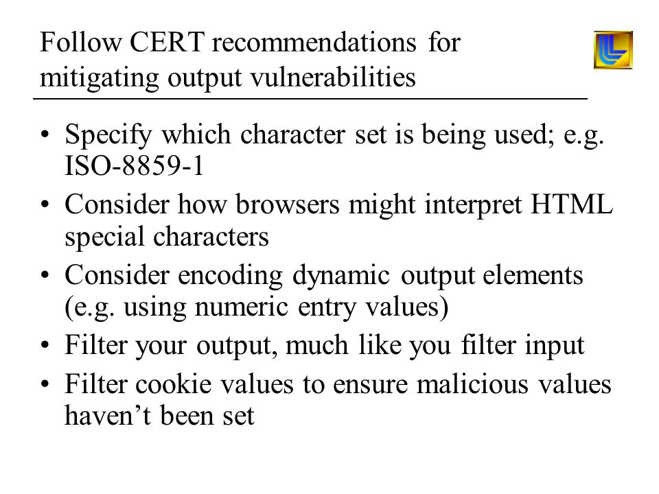Follow CERT recommendations for mitigating output vulnerabilities Specify which character set is being used; e.g.