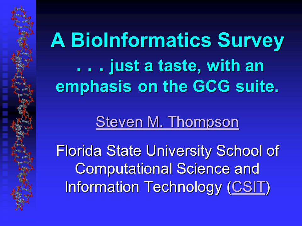 A BioInformatics Survey... just a taste, with an emphasis on the GCG suite.