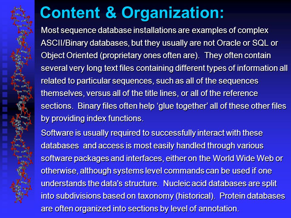 Content & Organization: Most sequence database installations are examples of complex ASCII/Binary databases, but they usually are not Oracle or SQL or Object Oriented (proprietary ones often are).