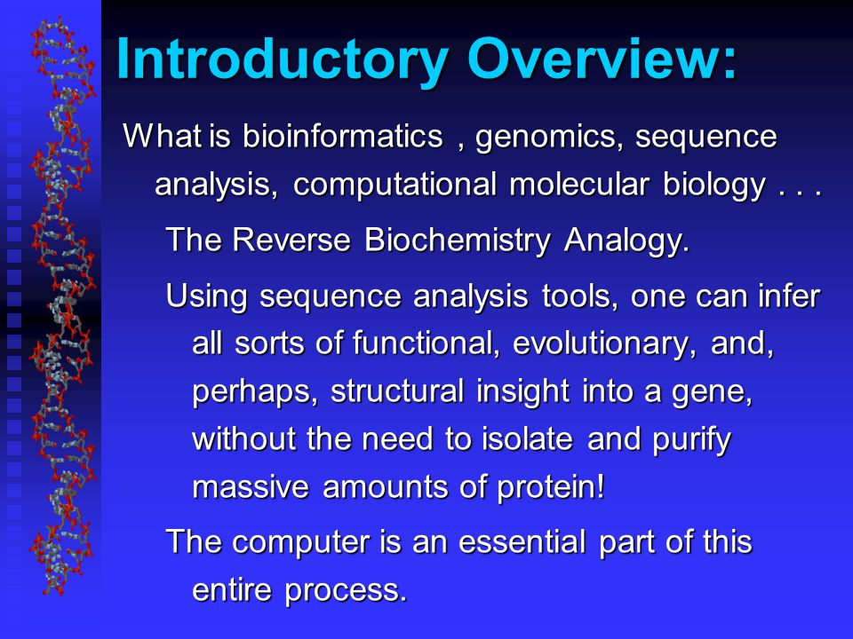 Introductory Overview: What is bioinformatics, genomics, sequence analysis, computational molecular biology...