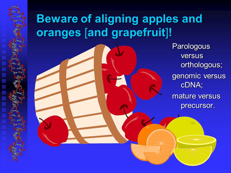 Beware of aligning apples and oranges [and grapefruit].