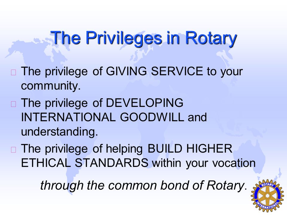 The Privileges in Rotary u The privilege of GIVING SERVICE to your community.
