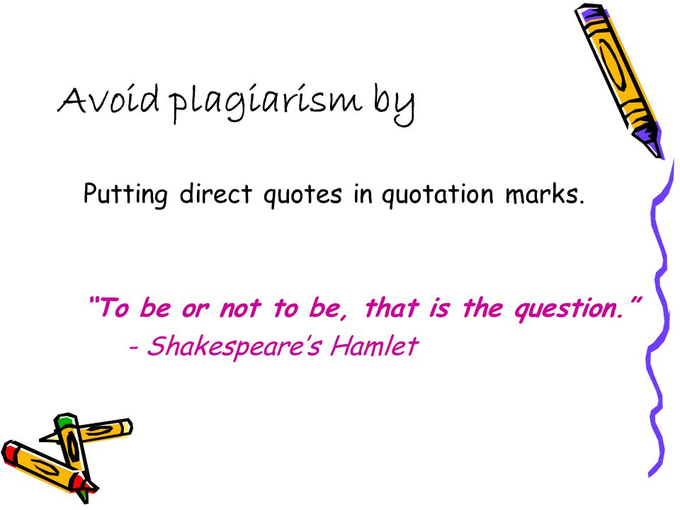 Avoid plagiarism by Learning how to and paraphrasing or summarizing what someone else has written.